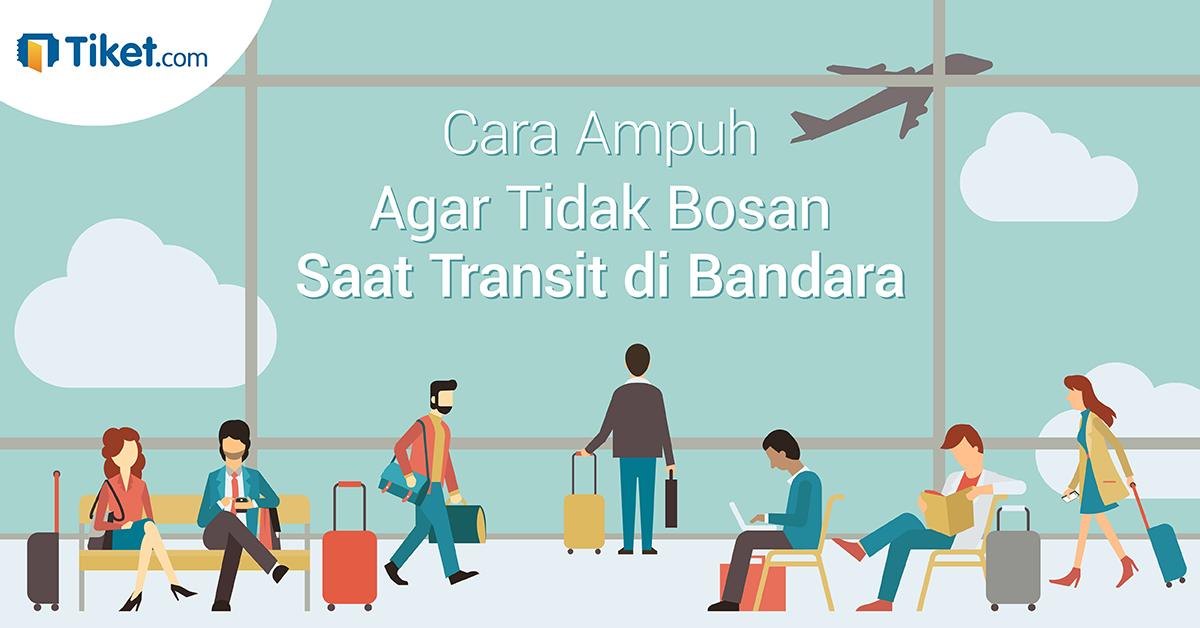 Cara Ampuh Agar Tidak Bosan Saat Transit di Bandara