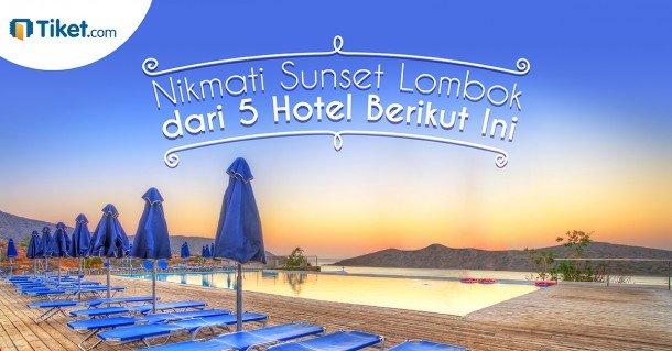 Nikmat Matahari Tenggalam di Lombok dari 5 Hotel Berikut Ini