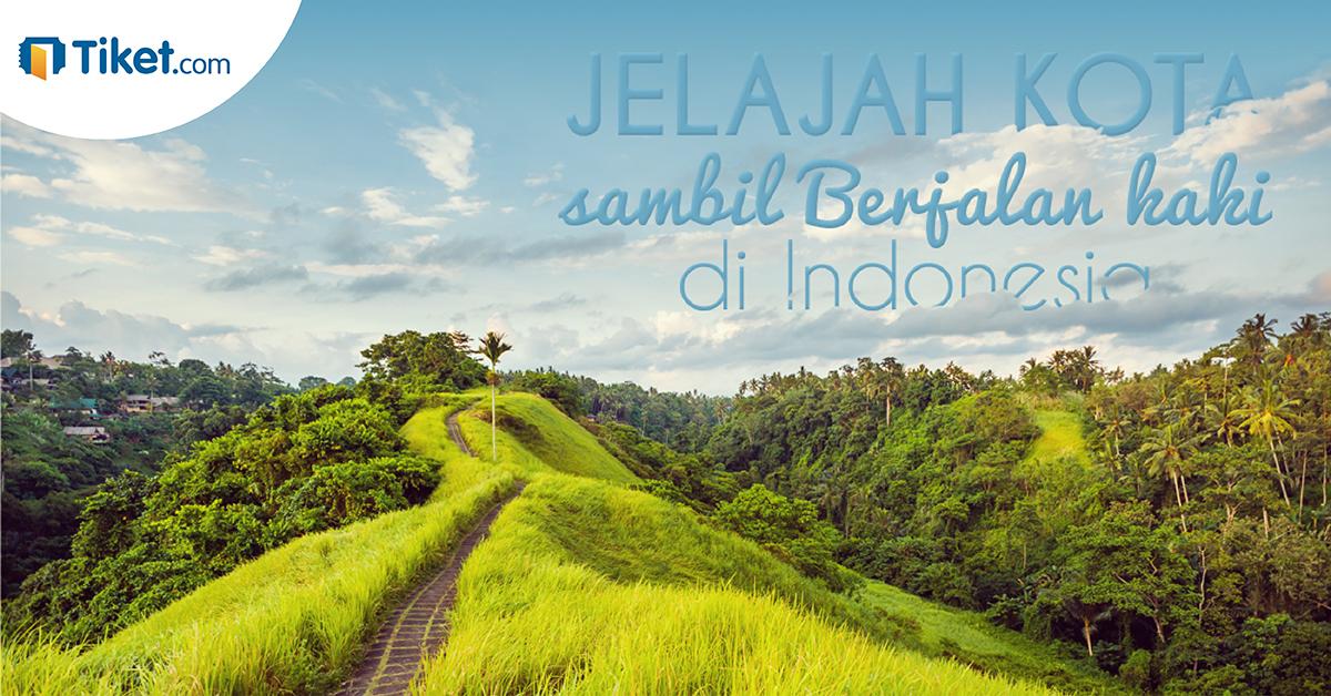 Jelajah Kota Sambil Berjalan Kaki di Indonesia