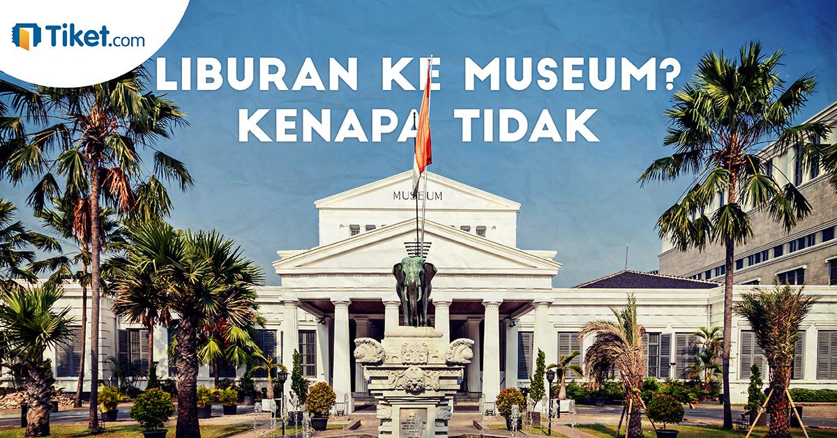 Liburan Ke Museum? Kenapa Tidak