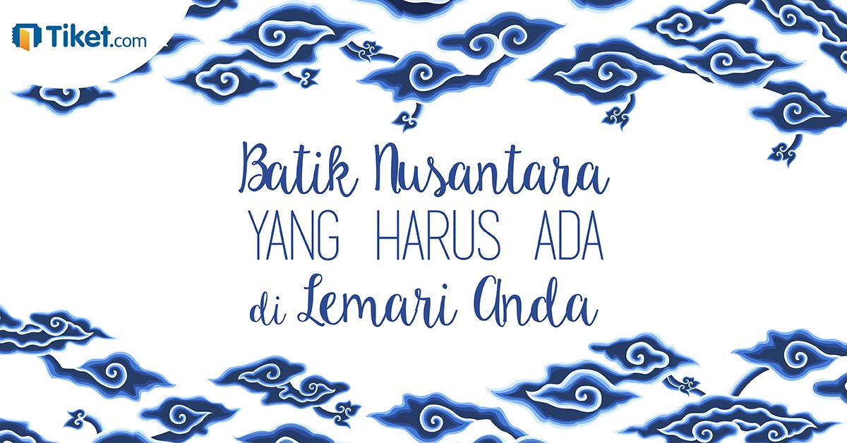 Batik Nusantara Yang Harus Ada Di Lemari Anda