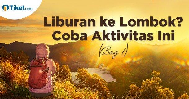 Liburan Ke Lombok Coba Aktivitas Ini (Bag 1)