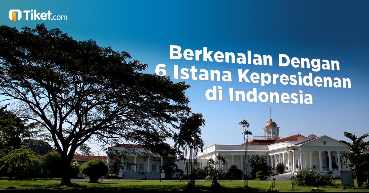 Berkenalan Dengan 6 Istana Kepresidenan di Indonesia