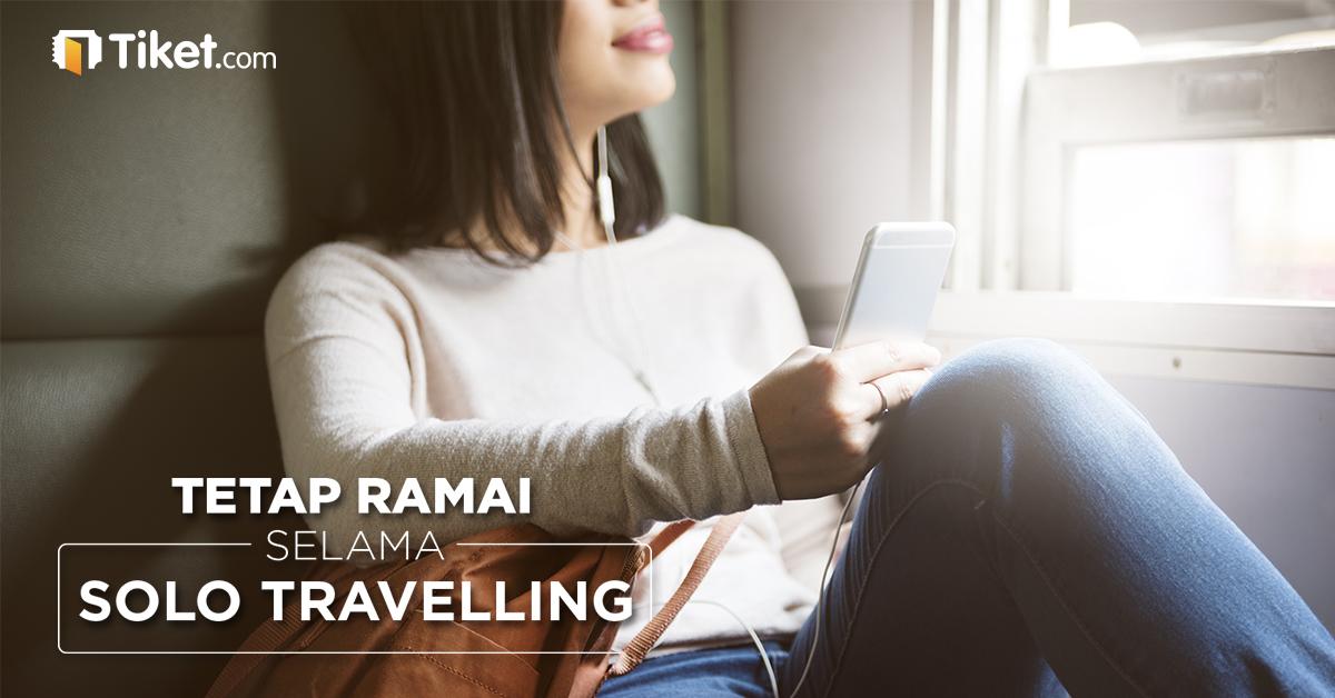Tetap Ramai Selama Solo Traveling!