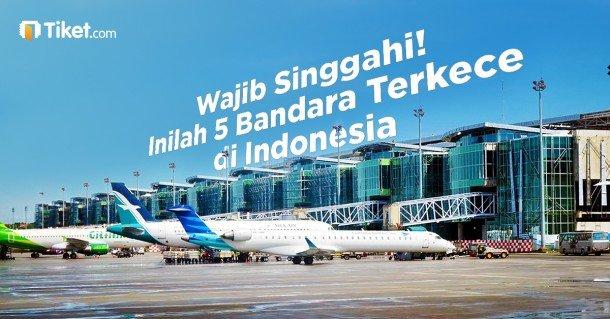 Wajib Singgahi! Inilah 5 Bandara Terkece Di Indonesia