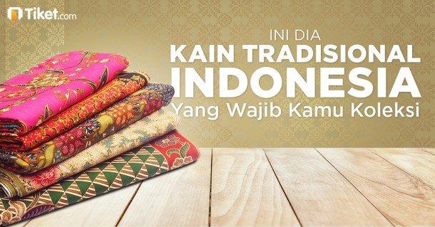 Ini Dia Kain Tradisional Indonesia Yang Wajib Kamu Koleksi