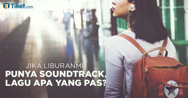 Jika Liburanmu Punya Soundtrack, Lagu Apa Yang Pas