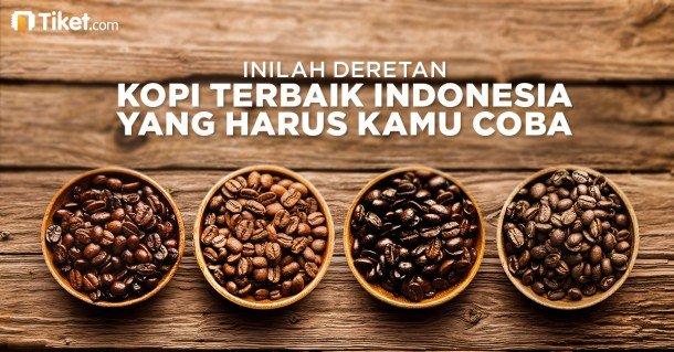 Penggemar Kopi, Inilah Deretan Kopi Terbaik Indonesia Yang Harus Kamu Coba