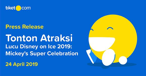 Penjualan Tiket Eksklusif Pertunjukan Disney On Ice 2019:  Mickey's Super Celebration